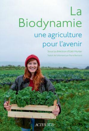 La biodynamie, une agriculture pour l'avenir - Sous la direction de Ueli HURTER